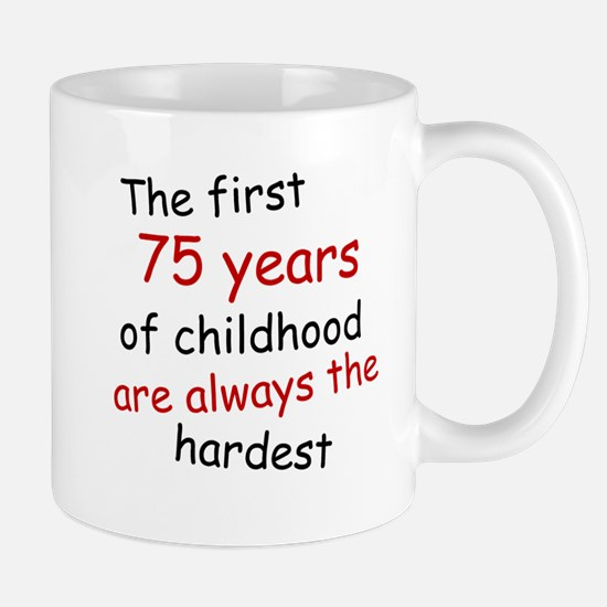 The First 75 Years Of Childhood Mugs