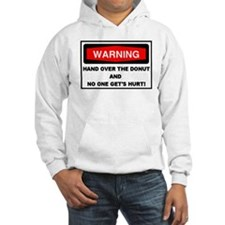 Warning - Hand Over The Donut..Hoodie