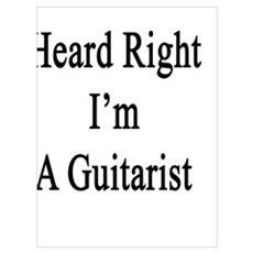 You Heard Right I'm A Guitarist  Poster