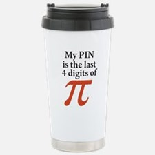 My PIN is the last 4 digits of PI Travel Mug