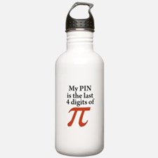 My PIN is the last 4 digits of PI Water Bottle