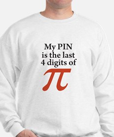 My PIN is the last 4 digits of PI Sweatshirt