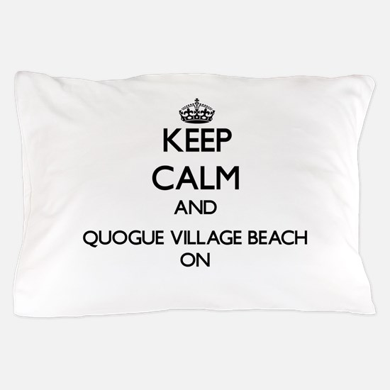 Keep calm and Quogue Village Beach New Pillow Case