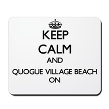 Keep calm and Quogue Village Beach New Y Mousepad