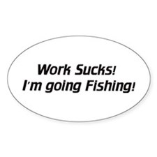 Work sucks / go Fishing - Euro Oval Decal