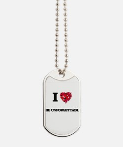 I love The Unforgettable Dog Tags