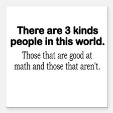 "MATH - THERE ARE 4 KINDS Square Car Magnet 3"" x 3"""