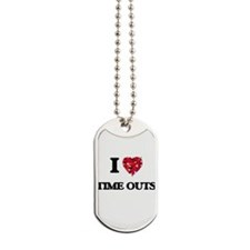 I love Time Outs Dog Tags
