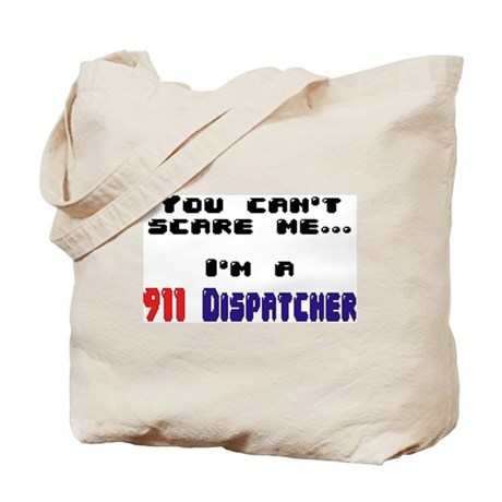 """""""You can't scare me...I'm A 911 Dispatcher"""" (TM) T"""