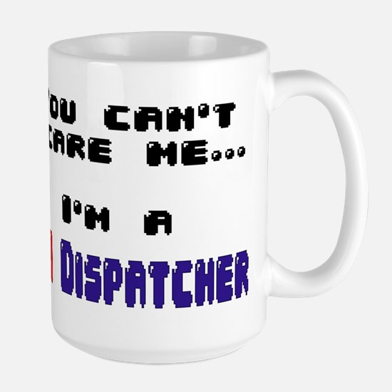 """""""You can't scare me...I'm A 911 Dispatcher"""" (TM) L"""