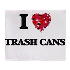 I love Trash Cans Throw Blanket