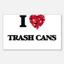 I love Trash Cans Decal
