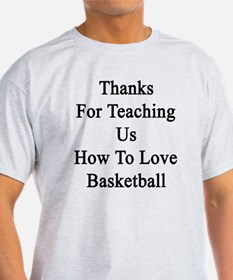 Thanks For Teaching Us How To Love B T-Shirt