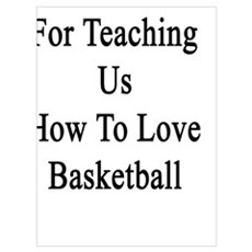 Thanks For Teaching Us How To Love Basketball Poster