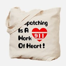 Dispatching Is A Work Of Heart (TM) Tote Bag