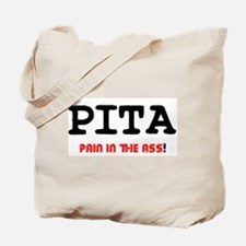 PITA - PAIN IN THE ASS! Tote Bag