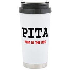 PITA - PAIN IN THE ASS! Travel Mug