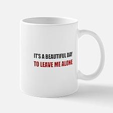 Beautiful Day Leave Me Alone Mugs