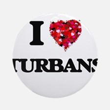 I love Turbans Ornament (Round)
