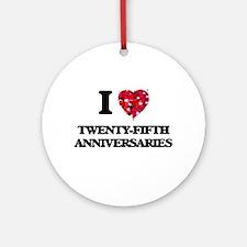 I love Twenty-Fifth Anniversaries Ornament (Round)