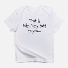 That Is Miss Fussy Butt To You Infant T-Shirt
