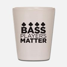Bass Players Matter Shot Glass