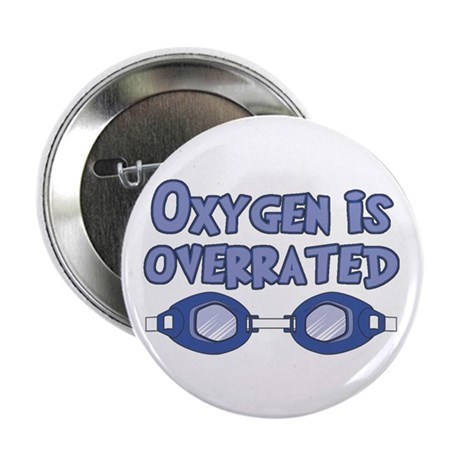 """Oxygen is overrated 2.25"""" Button (10 pack)"""