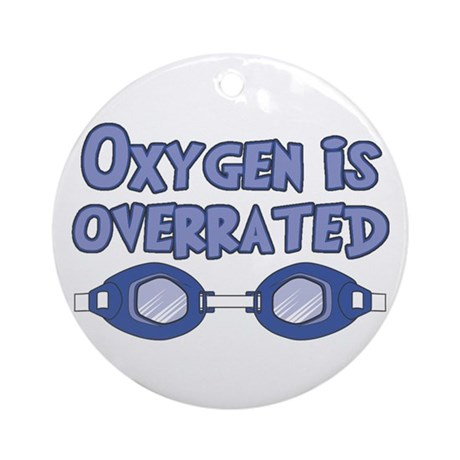 Oxygen is overrated Ornament (Round)