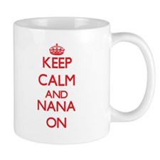 Keep Calm and Nana ON Mugs