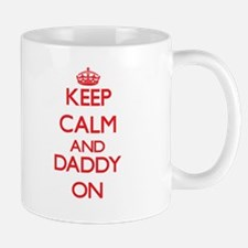 Keep Calm and Daddy ON Mugs