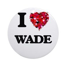 I love Wade Ornament (Round)