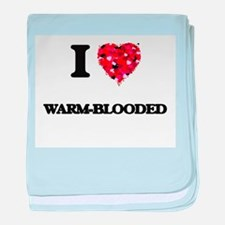 I love Warm-Blooded baby blanket