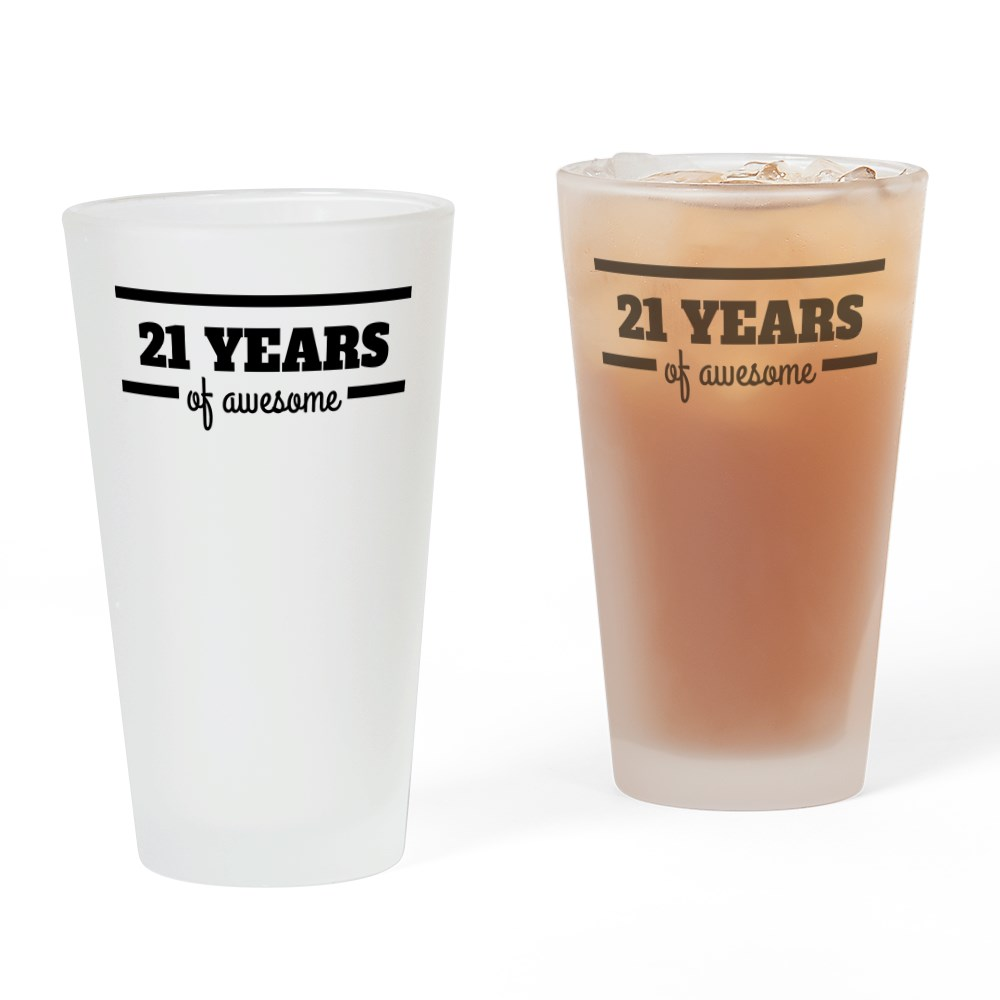 CafePress 21 Years Of Awesome Drinking Glass