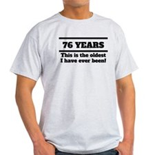 76 Years Oldest I Have Ever Been T-Shirt
