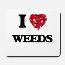 I love Weeds Mousepad