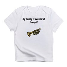 My Mommy Is Awesome At Trumpet Infant T-Shirt