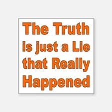 """THE TRUTH IS JUST A LIE Square Sticker 3"""" x 3"""""""