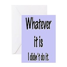 WHATEVER IT IS Greeting Card