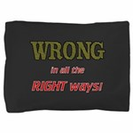 WRONG IN ALL THE RIGHT Pillow Sham