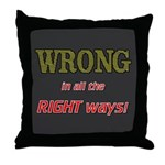 WRONG IN ALL THE RIGHT Throw Pillow