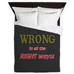 WRONG IN ALL THE RIGHT Queen Duvet