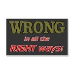 WRONG IN ALL THE RIGHT Car Magnet 20 x 12