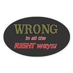 WRONG IN ALL THE RIGHT Sticker (Oval)