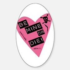 Be Mine Or Die Valentine Oval Decal