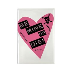 Be Mine Or Die Valentine Rectangle Magnet (10 pack