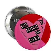 Be Mine Or Die Valentine Button