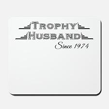 Trophy Husband Since 1974 Mousepad