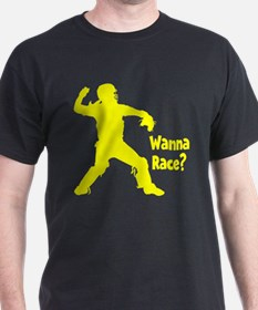 WANNA RACE? T-Shirt