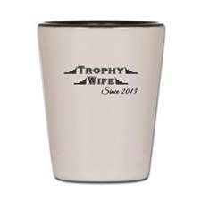 Trophy Wife Since 2013 Shot Glass