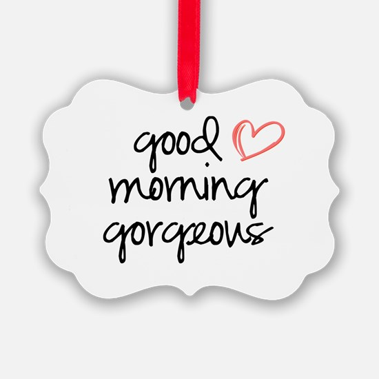 Good Morning Gorgeous Ornament